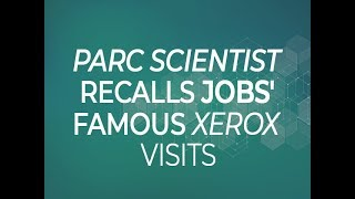 PARC scientist recalls Jobs' famous Xerox visits