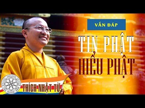 Vấn đáp: Tin Phật và hiểu Phật (29/05/2011) Thích Nhật Từ