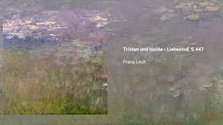 Tristan und Isolde - Liebestod, S.447