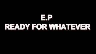 """""""Ready For Whatever"""" E.P"""