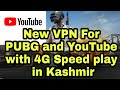 New VPN For PUBG and YouTube with 4G Speed play in Kashmir