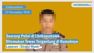 VIDEO Seorang Polisi di Lhokseumawe Ditemukan Tewas Tergantung di Rumahnya