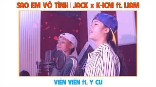 SAO EM VÔ TÌNH | JACK x K-ICM ft. LIAM | Viên Viên Cover