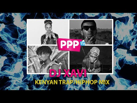 DJ XAVI : KENYAN TRAP/HIPHOP MIX : PPPTV KENYA