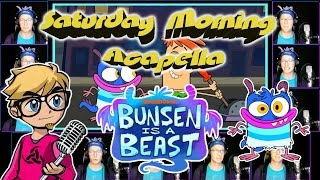 BUNSEN IS A BEAST Theme - Saturday Morning Acapella