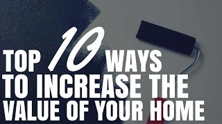 Top 10 Ways To Increase The Value Of Your Home