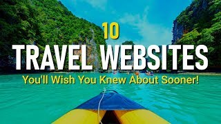 10 Travel Websites You'll Wish You Knew About Sooner!
