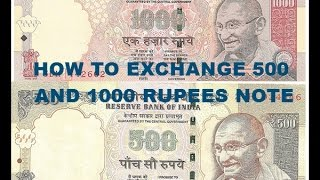 HOW TO EXCHANGE 500 AND 1000 RUPEES NOTE