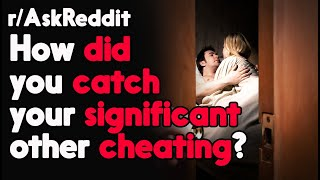 How did you catch your significant other cheating? r/AskReddit Reddit Stories    Top Posts