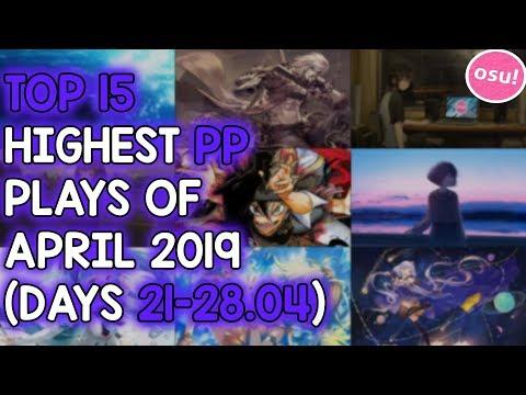 TOP 15 HIGHEST PP PLAYS OF APRIL 2019 (DAYS 21-28 04) (osu