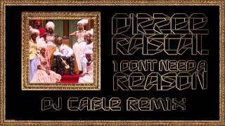 Dizzee Rascal - I Don't Need A Reason (DJ Cable Mix)