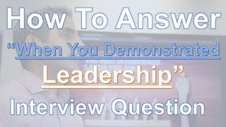 "How To Answer:  ""Tell Me About A Time You Demonstrated Leadership"" Interview Question"