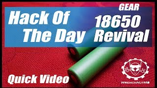 REVIVE DEAD 18650 BATTERIES - (Quick Video) Hack Of The Day