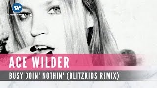 Ace Wilder - Busy Doin Nothin (Blitzkids mvt. Remix) (Official Lyric Video)