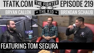 The Fighter and the Kid - Episode 219: Tom Segura