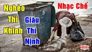 Nhạc Chế | NGHÈO THÌ KHINH - GIÀU THÌ NỊNH | Sự Đời Mà