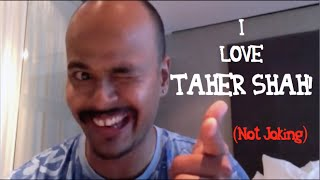 I LOVE Taher Shah