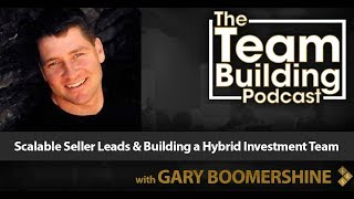 Gary Boomershine On Scalable Seller Leads & Building a Hybrid Investment Team