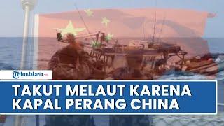Para Nelayan Ketakutan saat Harus Berhadapan dengan Kapal Perang China di Perairan Natuna