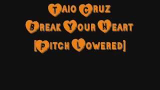 Taio Cruz - Break Your Heart [Pitch Lowered]