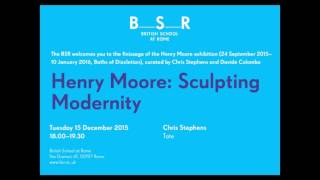 A Lecture By Chris Stephens, Henry Moore: Sculpting Modernity