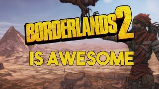Why Borderlands 2 Is So Awesome