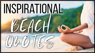 INSPIRATIONAL BEACH & OCEAN QUOTES   My Top 20 Personal Favorites!