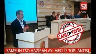 Samsun TSO Haziran Ayı Meclis Toplantısı