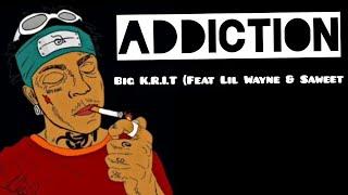 Big K.R.I.T.   Addiction Lyrics (Ft. Lil Wayne & Saweet)