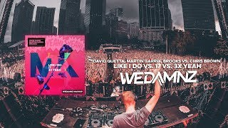 David Guetta, Martin Garrix, Brooks vs. Chris Brown - Like I Do vs. 17 vs. 3x Yeah (WeDamnz Mashup)
