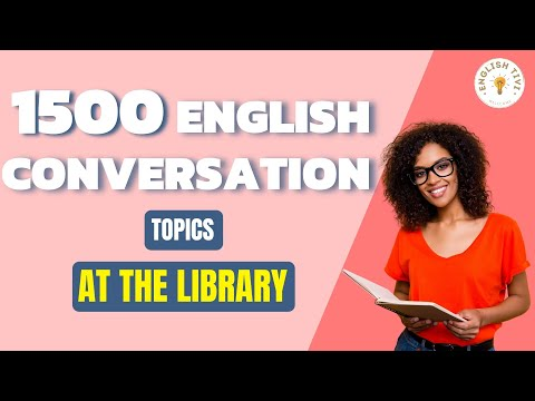 1500 English Conversations on 25 Topics At the Library - Learn English with Dialogues 3 ✔