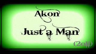 Akon - Just a Man (2o11) (HQ)