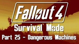 Fallout 4: Survival Mode - Part 25 - Dangerous Machines