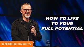 How To Live To Your Full Potential