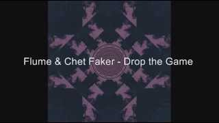 Flume & Chet Faker - Drop the Game Lyrics