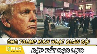 Tin thế giới nổi bật 3/6/2020 | TT Trump kích hoạt quân đội trên toàn nước Mỹ để dập tắt bạo lực