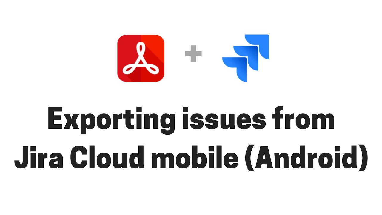 Exporting issues to PDF from Jira Cloud mobile for Android