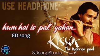 Hum Hain Is Pal Yahan - 8DsongStudio - Kisna   - YouTube