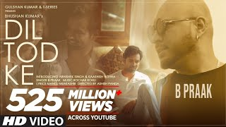 B Praak: Dil Tod Ke Official Song | Rochak Kohli , Manoj M |Abhishek S, Kaashish V | Bhushan Kumar - Download this Video in MP3, M4A, WEBM, MP4, 3GP
