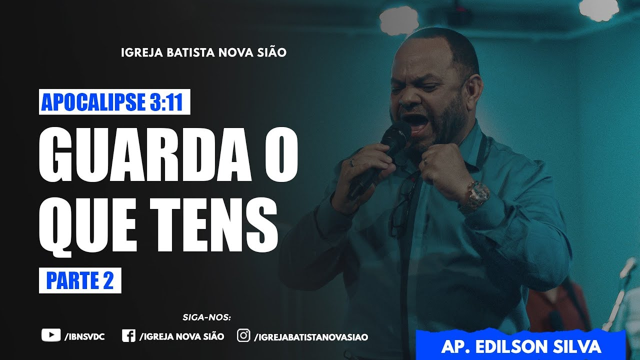 "AP. EDILSON – APOCALIPSE 3:11 ""GUARDA O QUE TENS"" – PARTE 2 DOM. NOITE 28/02/2021"