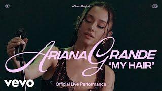 Ariana Grande - my hair (Official Live Performance)   Vevo