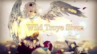 Nightcore Wild Troye Sivan Ft Alessia Cara Lyrics