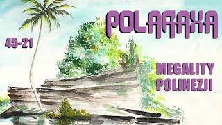 Polaraxa 45-21: Megality Polinezji