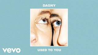 Dagny   Used To You (Audio)