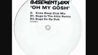 basement jaxx - oh my gosh (knee deep club mix)