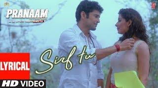 Lyrical : Sirf Tu | PRANAAM | Rajeev Khandelwal, Sameksha