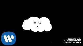 Tegan and Sara - I'll Be Back Someday [Official Lyric Video]