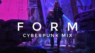 FORM | Cyberpunk Mix