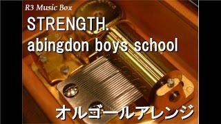STRENGTH./abingdon boys school【オルゴール】 (アニメ「ソウルイーター」ED)