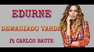 Edurne Ft. Carlos Baute - Demasiado Tarde (Lyric Video NO Official)
